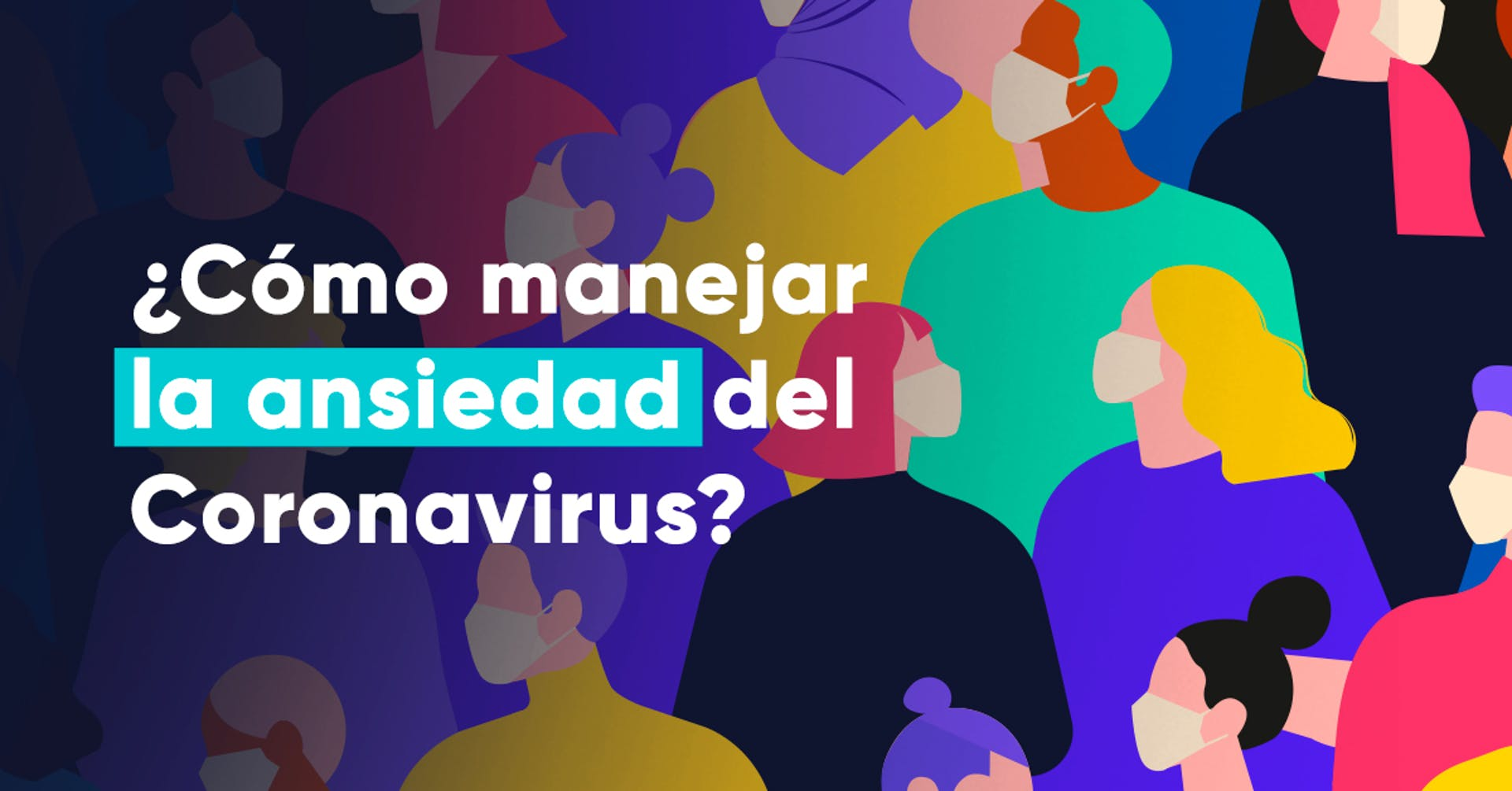 ¿Ansiedad por el Coronavirus? 8 claves para controlarla