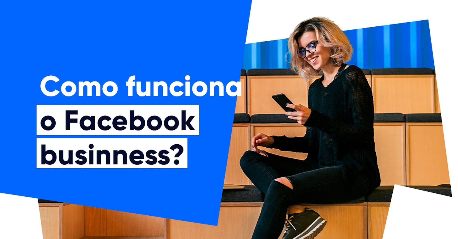 Facebook Business: tire proveito da publicidade digital