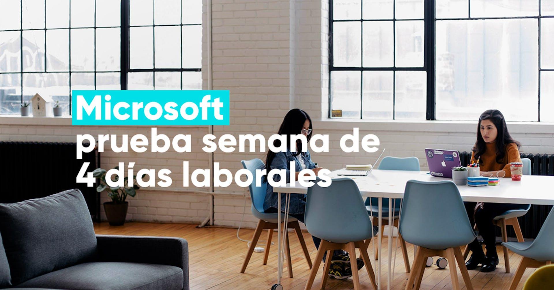 Microsoft experimenta semanas de 4 días laborales y aumenta su productividad en 40%