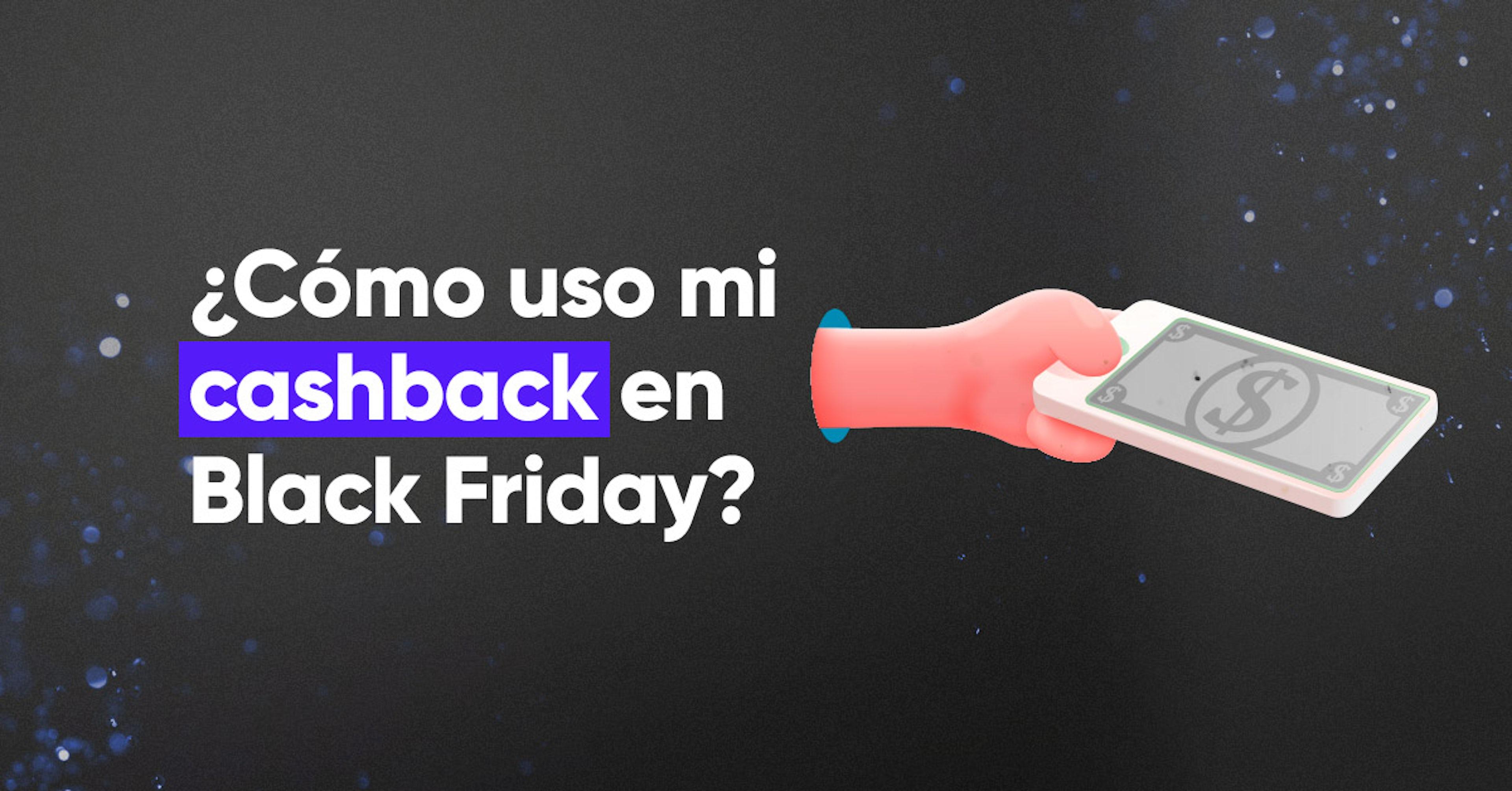 ¿Cómo usar mi cashback en Black Friday?