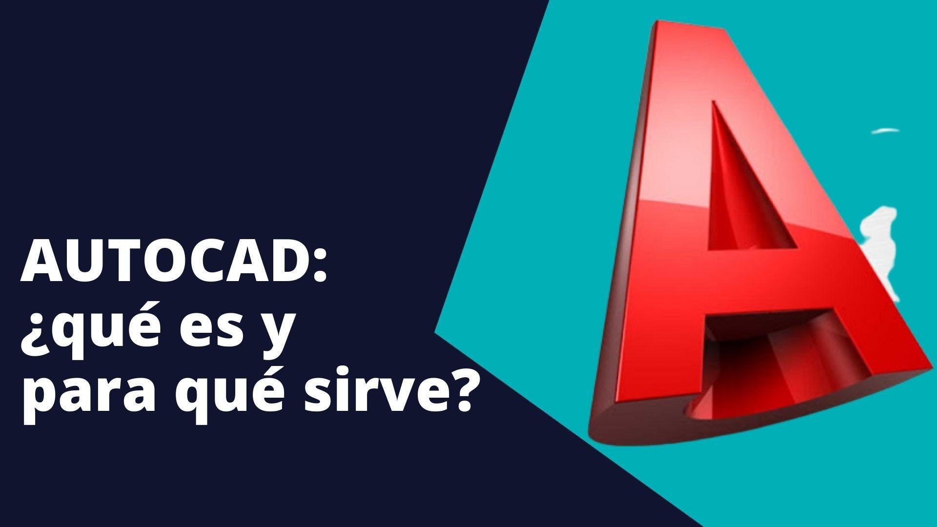 AutoCAD: qué es, para qué sirve, y cómo aprovechar el AutoCAD para estudiantes