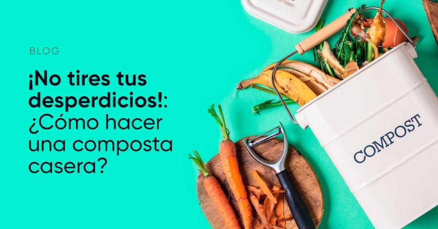 ¿Cómo hacer una composta casera? ¡Recicla tus desperdicios!