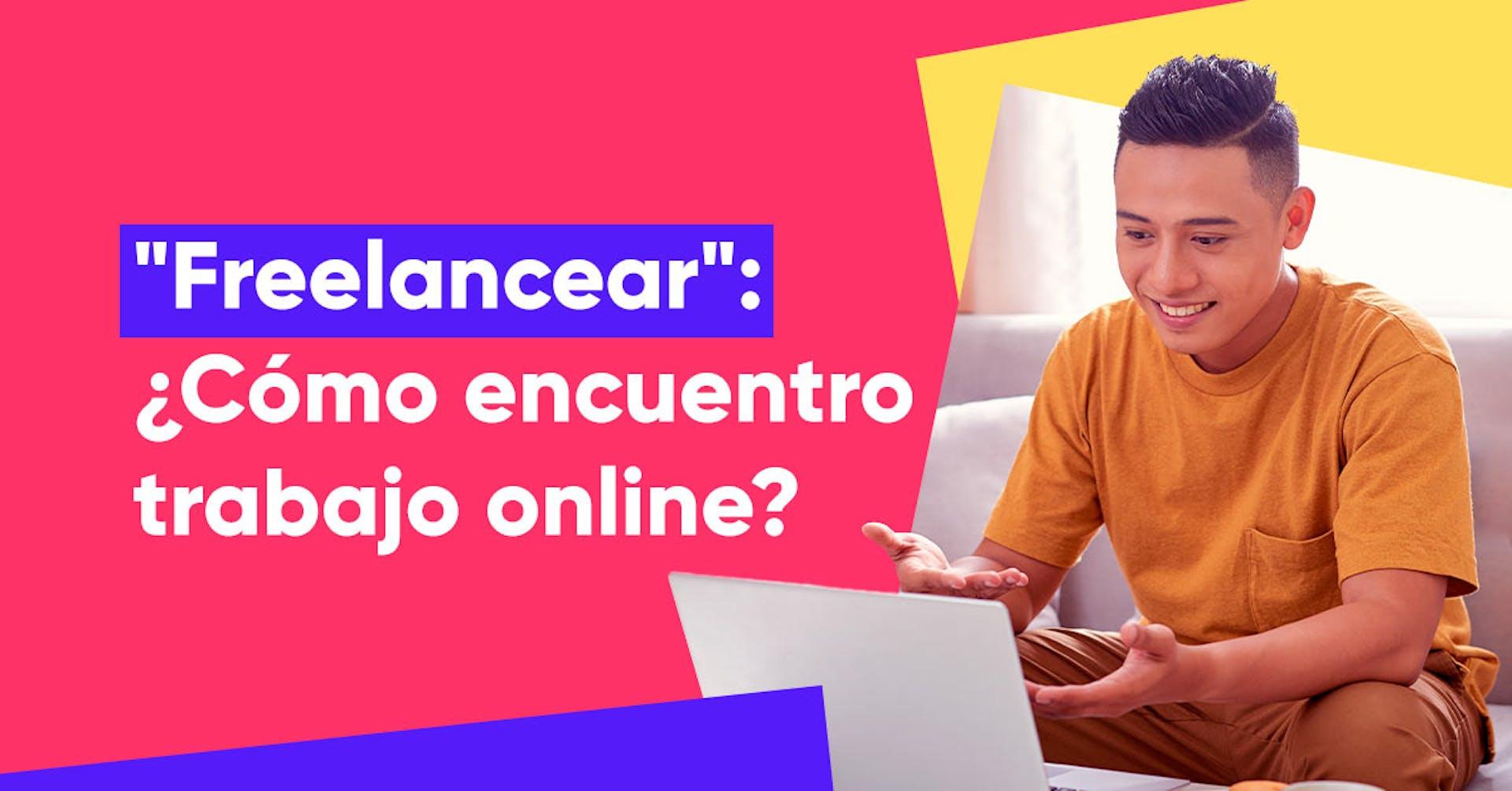 """""""Freelancear"""": ¿Cómo encontrar trabajo online?"""