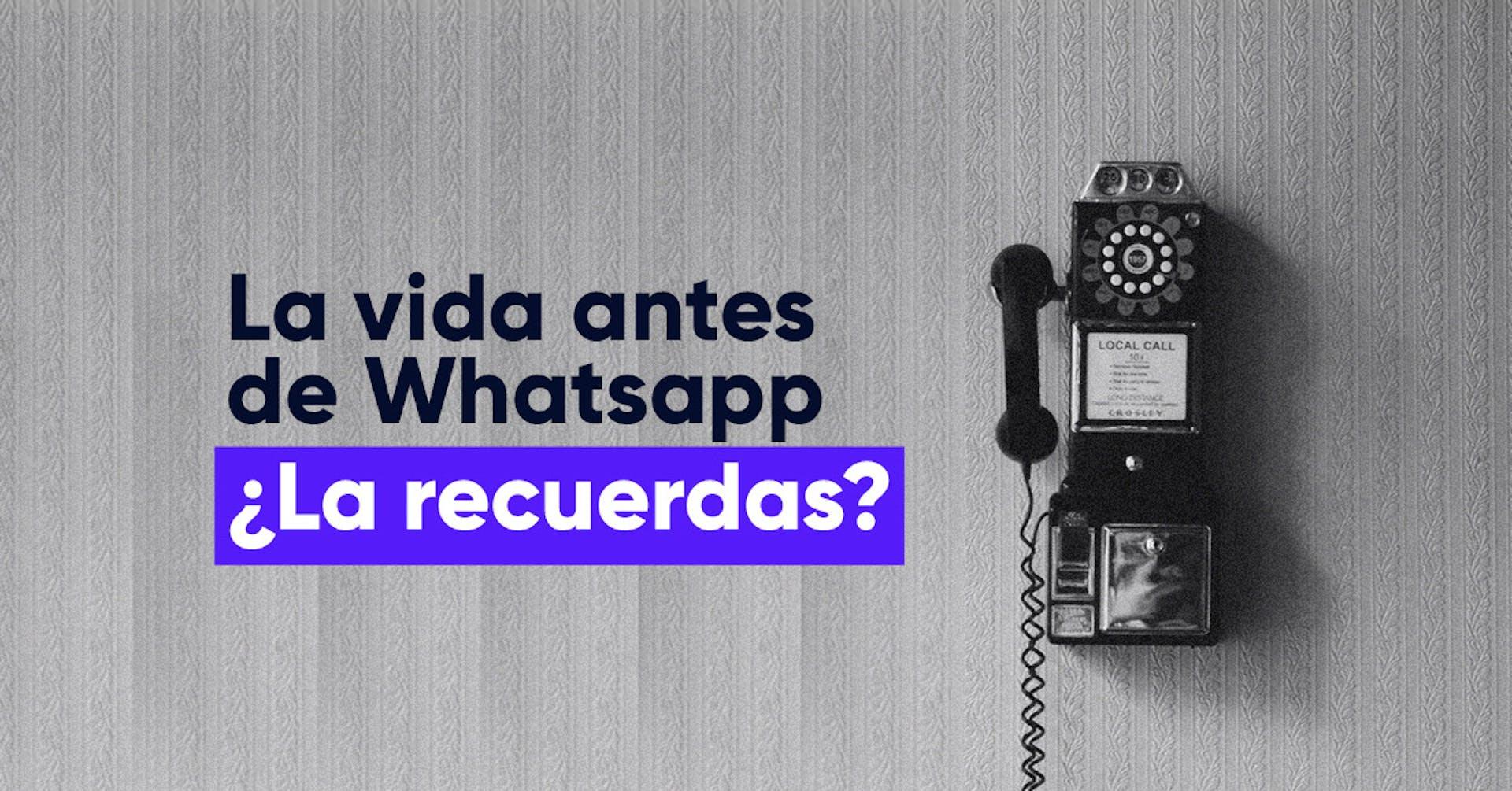 La vida antes de WhatsApp ¿La recuerdas?