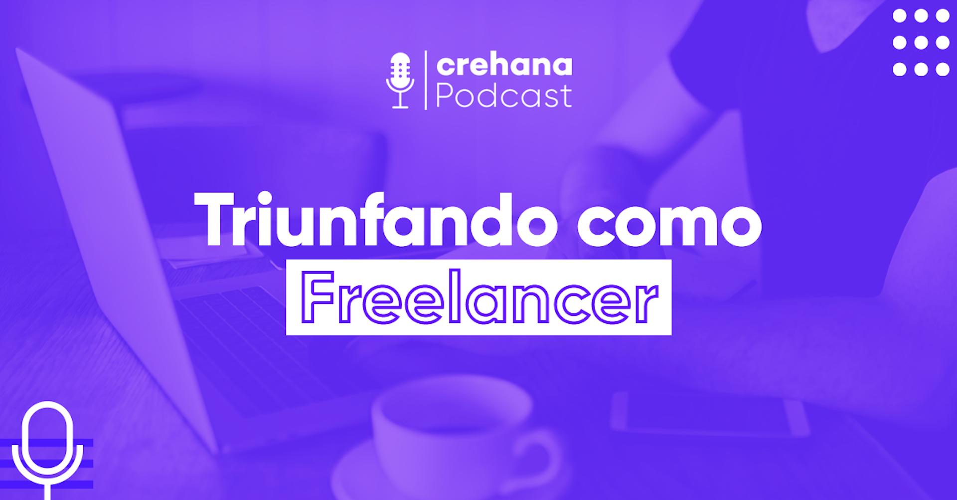 Crehana Podcast: Triunfando como Freelancer