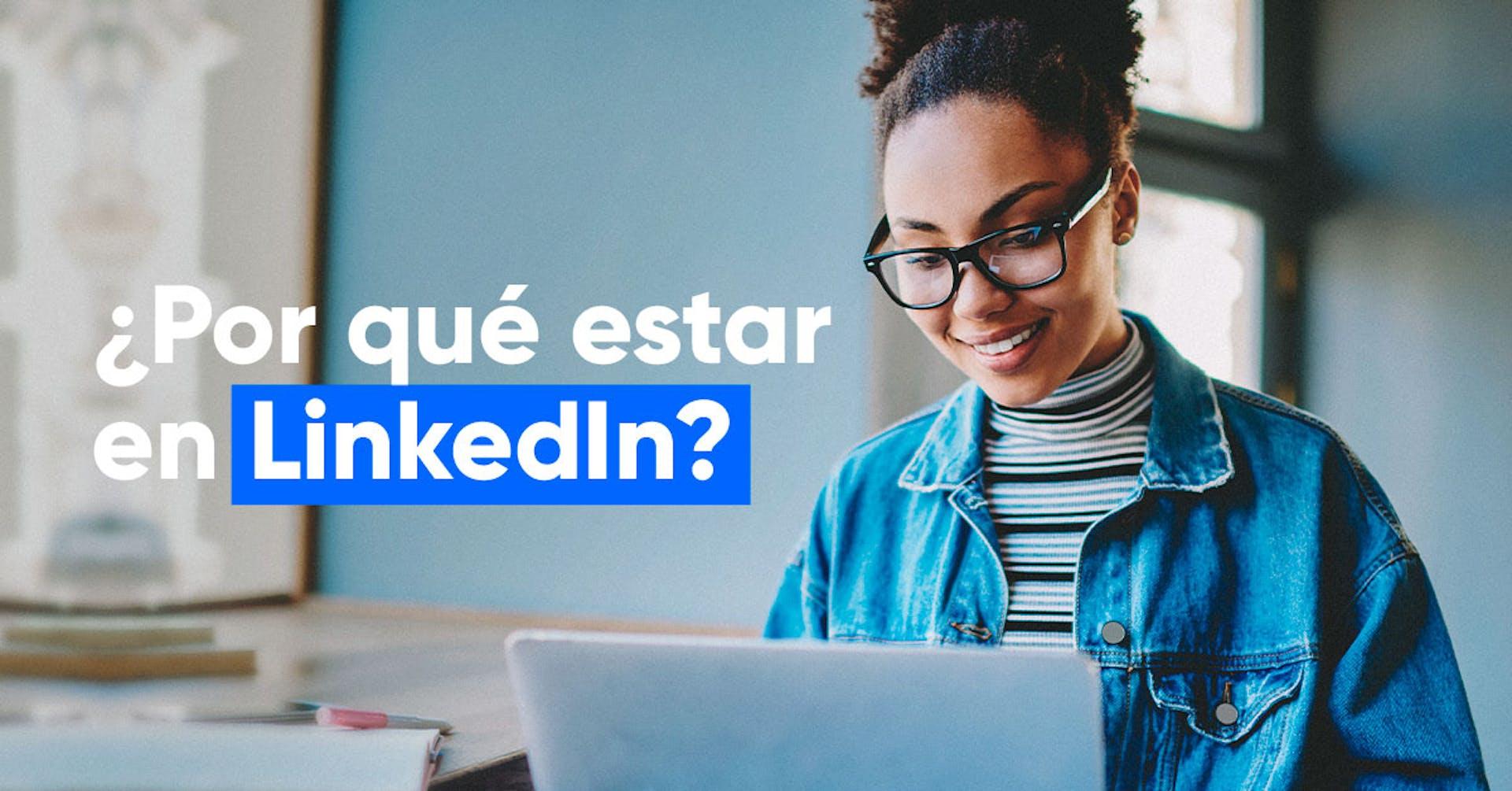 ¡A desempolvar el LinkedIn! Estas son las razones para tener tu cuenta actualizada