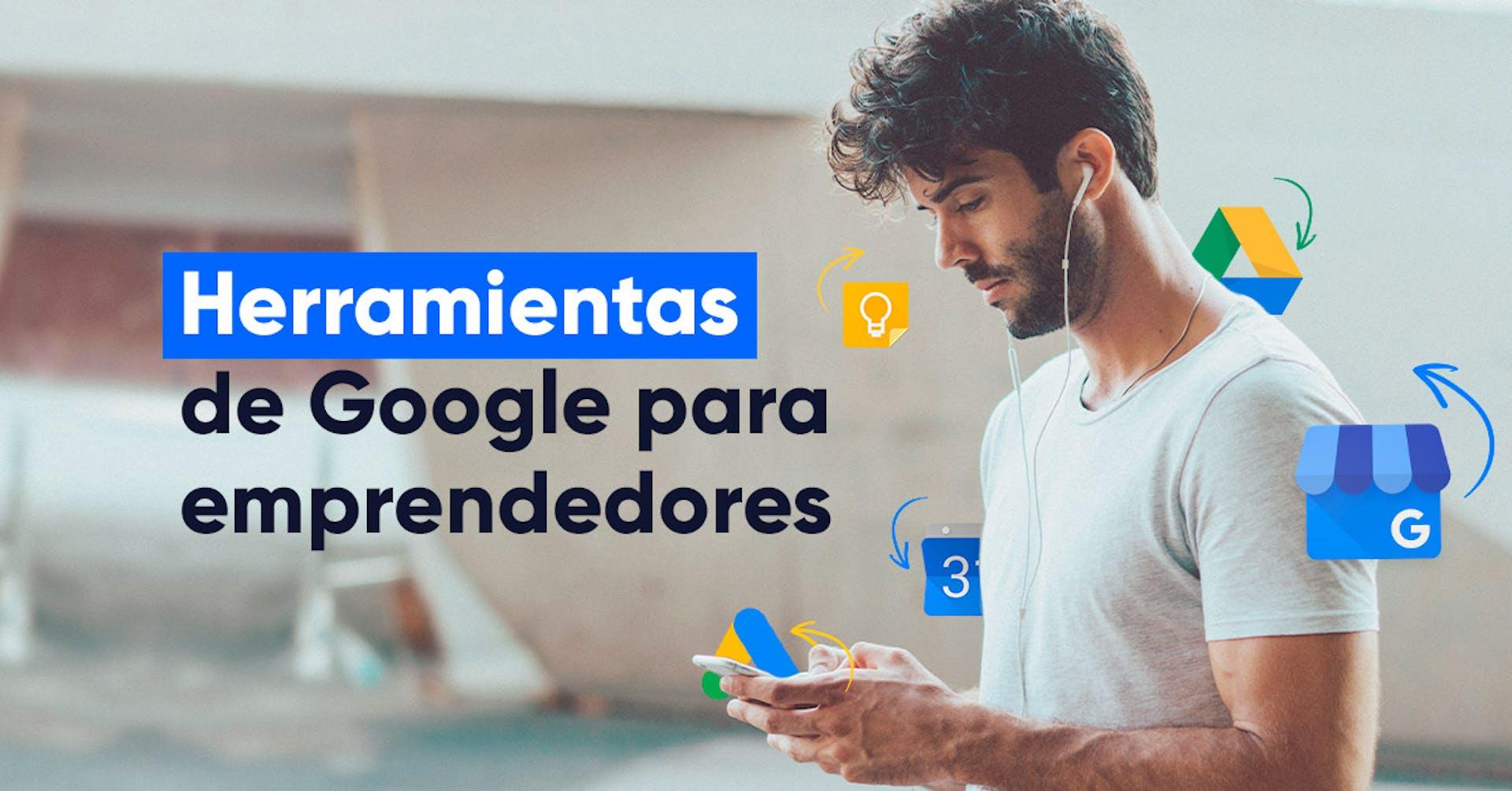Descubre las herramientas de Google que te ayudarán con tu emprendimiento