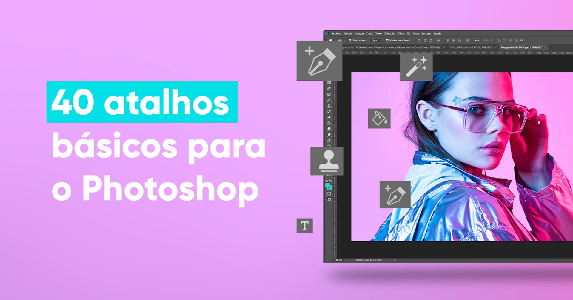 40 atalhos básicos do Photoshop