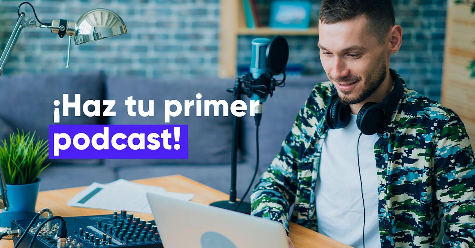 ¿Qué es un podcast? La guía para crear un programa que todos quieran escuchar