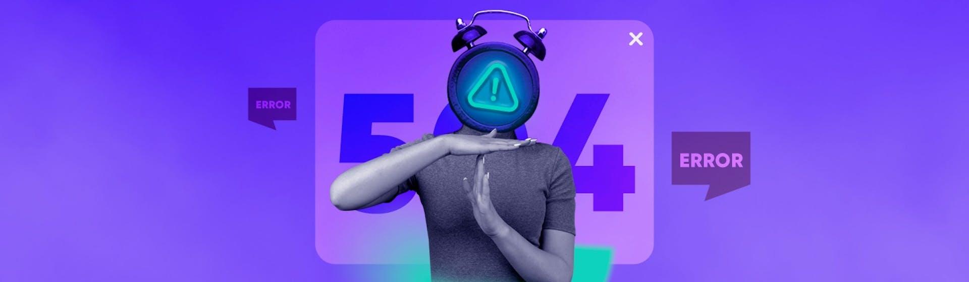 Error 504: ¿Qué es y cómo evitar que arruine tu plácida navegación web?