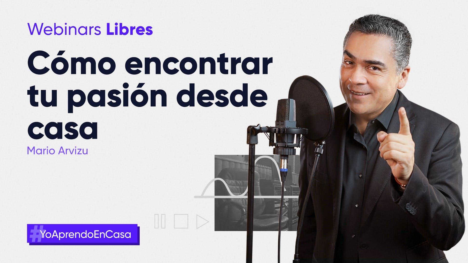 Webinar: Encuentra tu pasión con Mario Arvizu