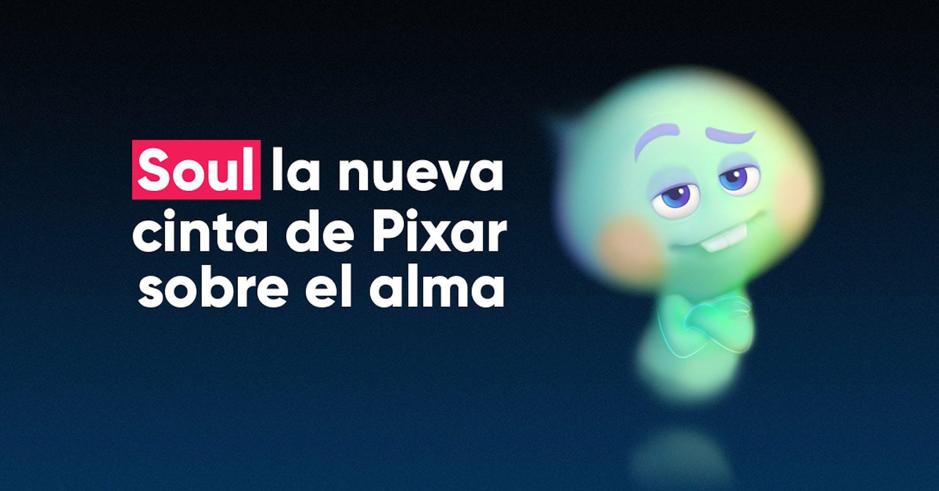 Soul: la nueva cinta de Pixar que te pregunta cómo quieres ser recordado.