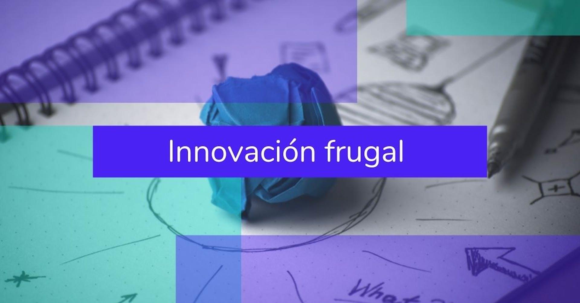 Innovación Frugal: Crea valor en mercados emergentes