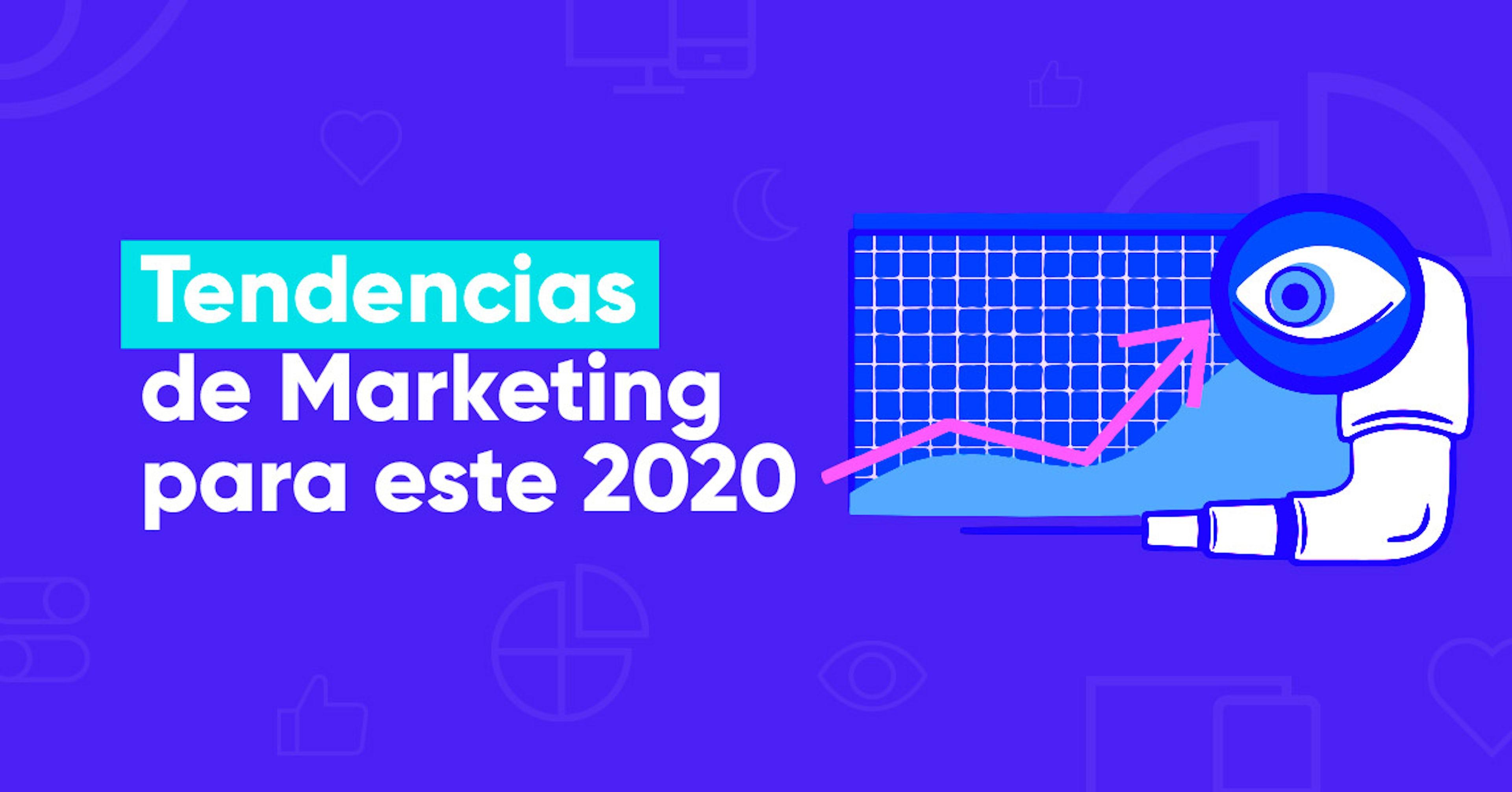 Estas son las tendencias de marketing 2020 que necesitas conocer