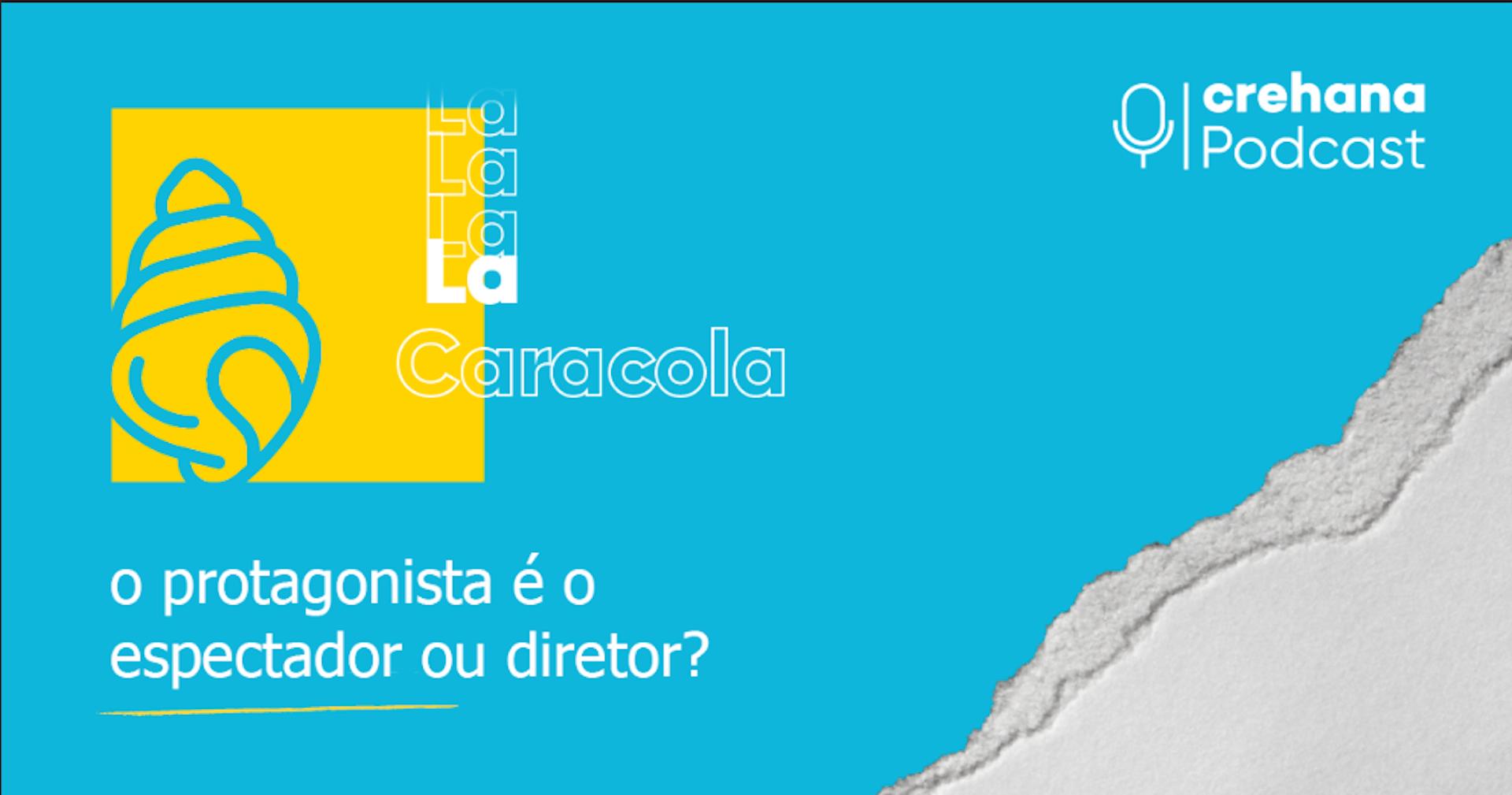 Podcast La Caracola, episódio 6: O protagonista é o espectador ou o diretor?