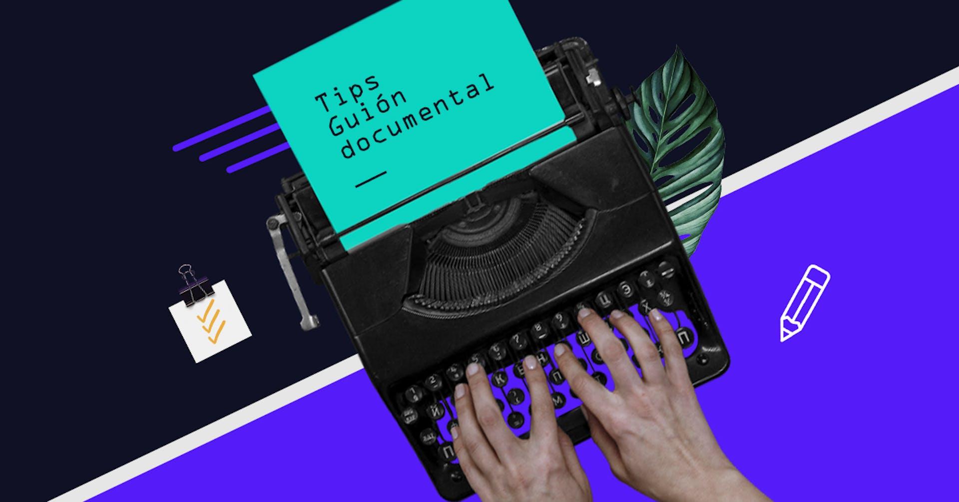 ¿Amas los documentales? 5 tips para escribir tu primer guión de documental