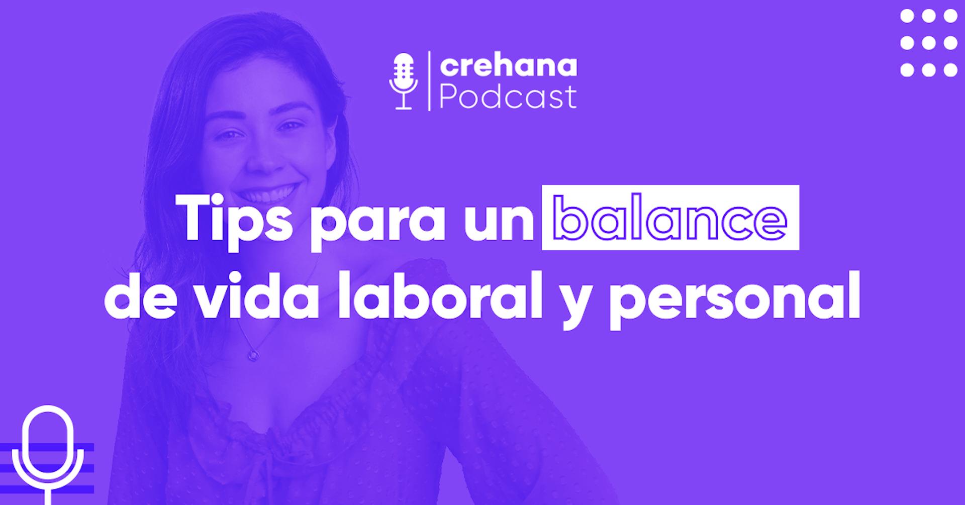 Crehana Podcast: Tips para un balance de vida laboral y personal