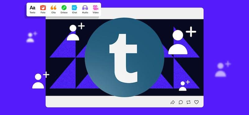 ¿Cómo ganar seguidores en Tumblr? 7 pasos para alcanzar el éxito