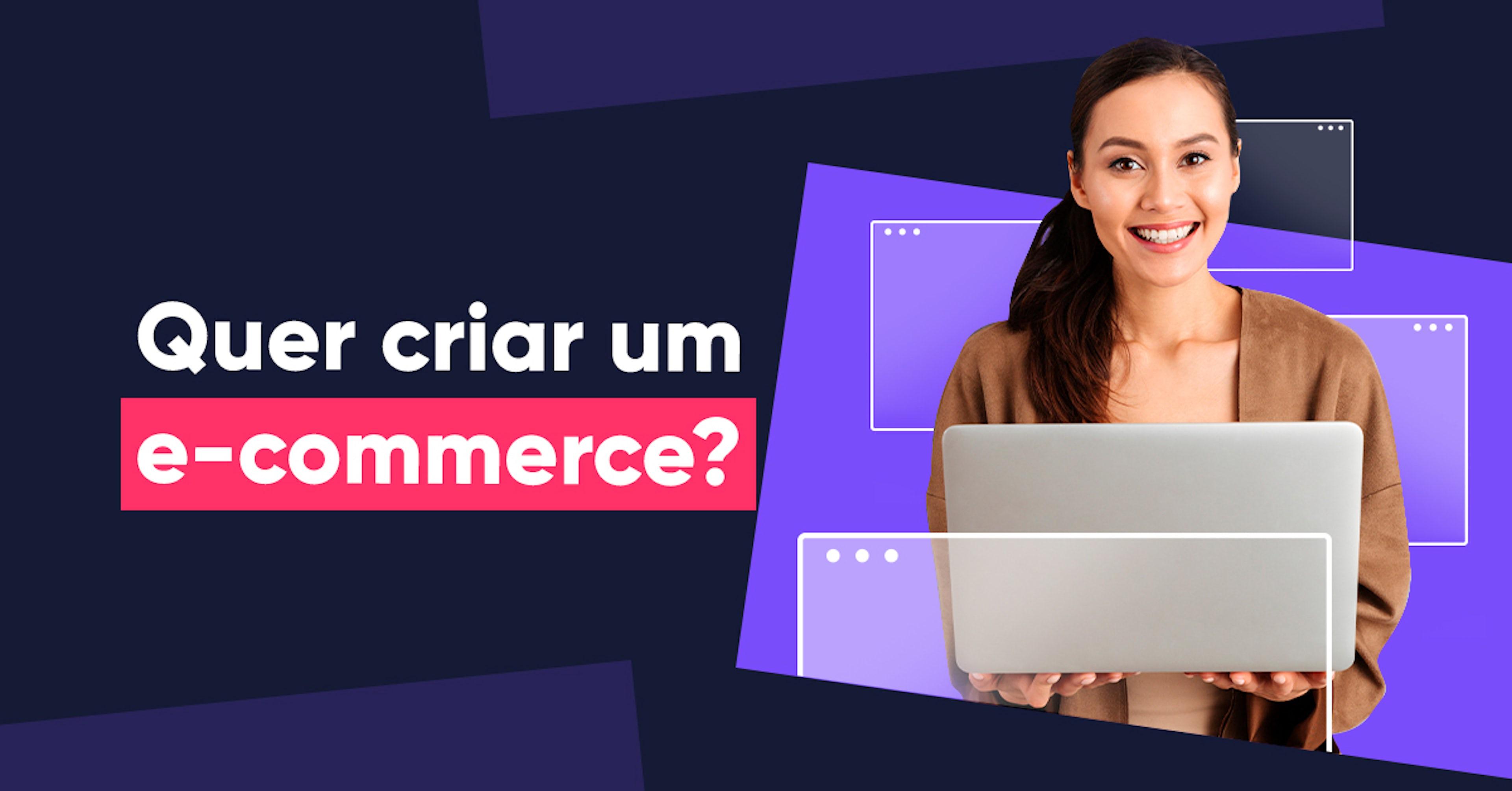 Quer criar um e-commerce? Não tenha medo de dar o primeiro passo