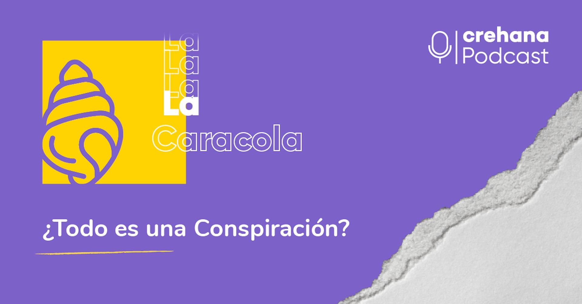 La Caracola Podcast, episodio 5: ¿Todo es una Conspiración?
