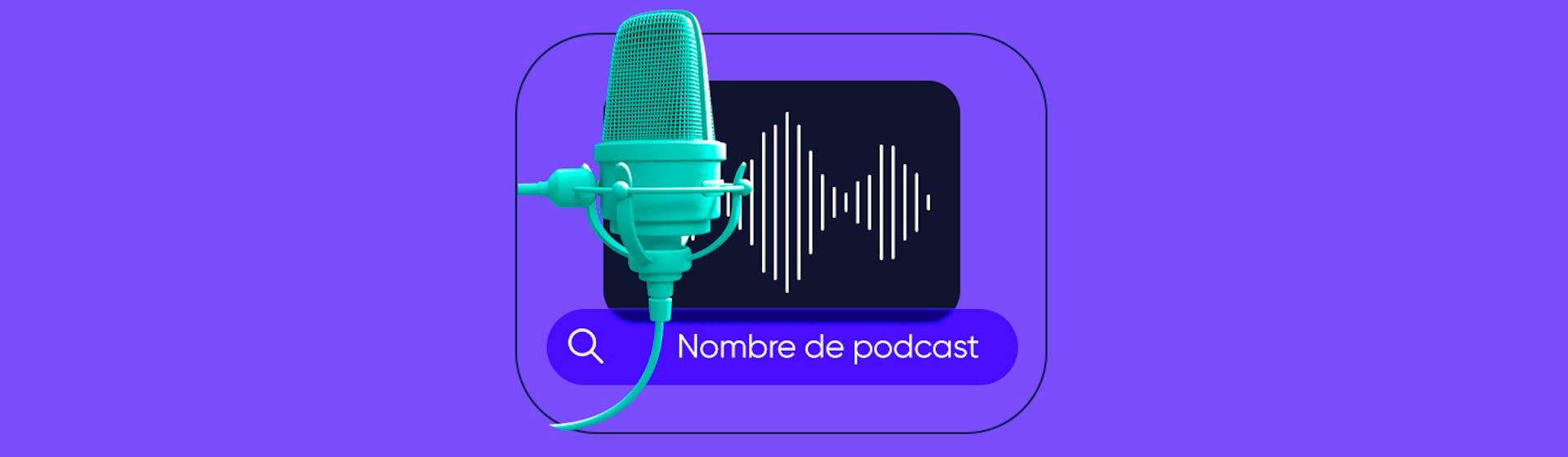 Nombres de podcast: ¿cómo elegir un nombre impactante para tu podcast?