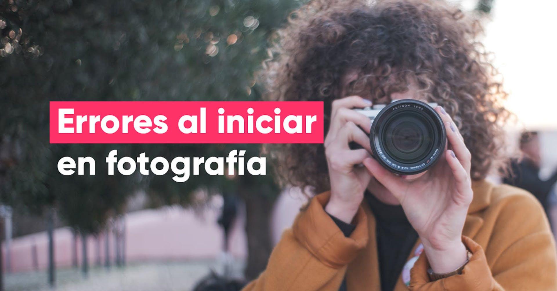 8 errores al iniciar en fotografía