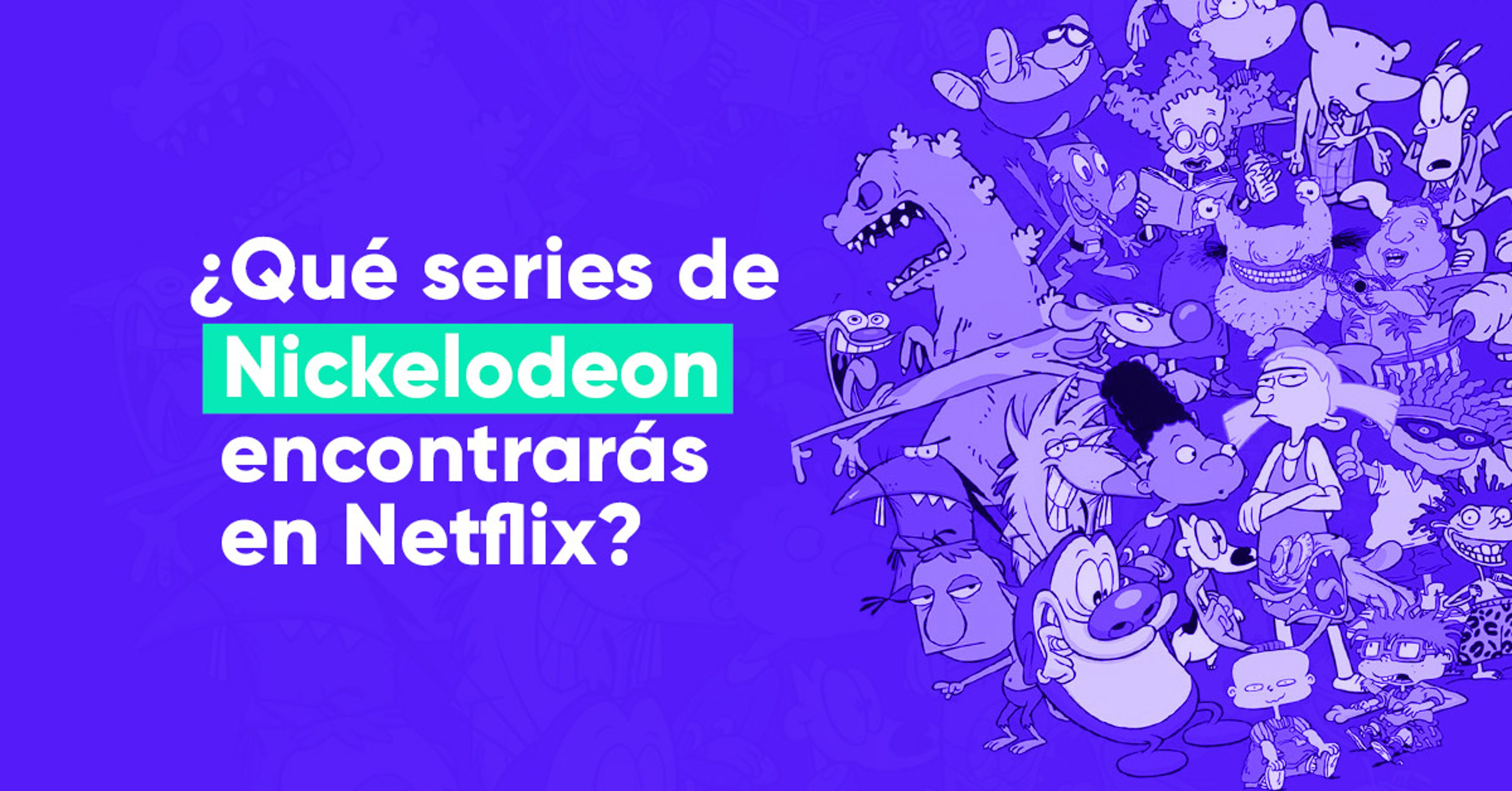Nickelodeon y Netflix se alían para revivir tu infancia