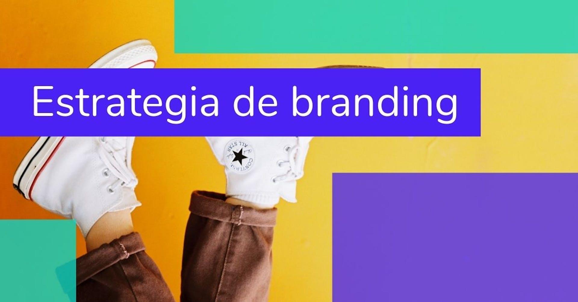 Estrategia de branding, crea una estrategia con poder