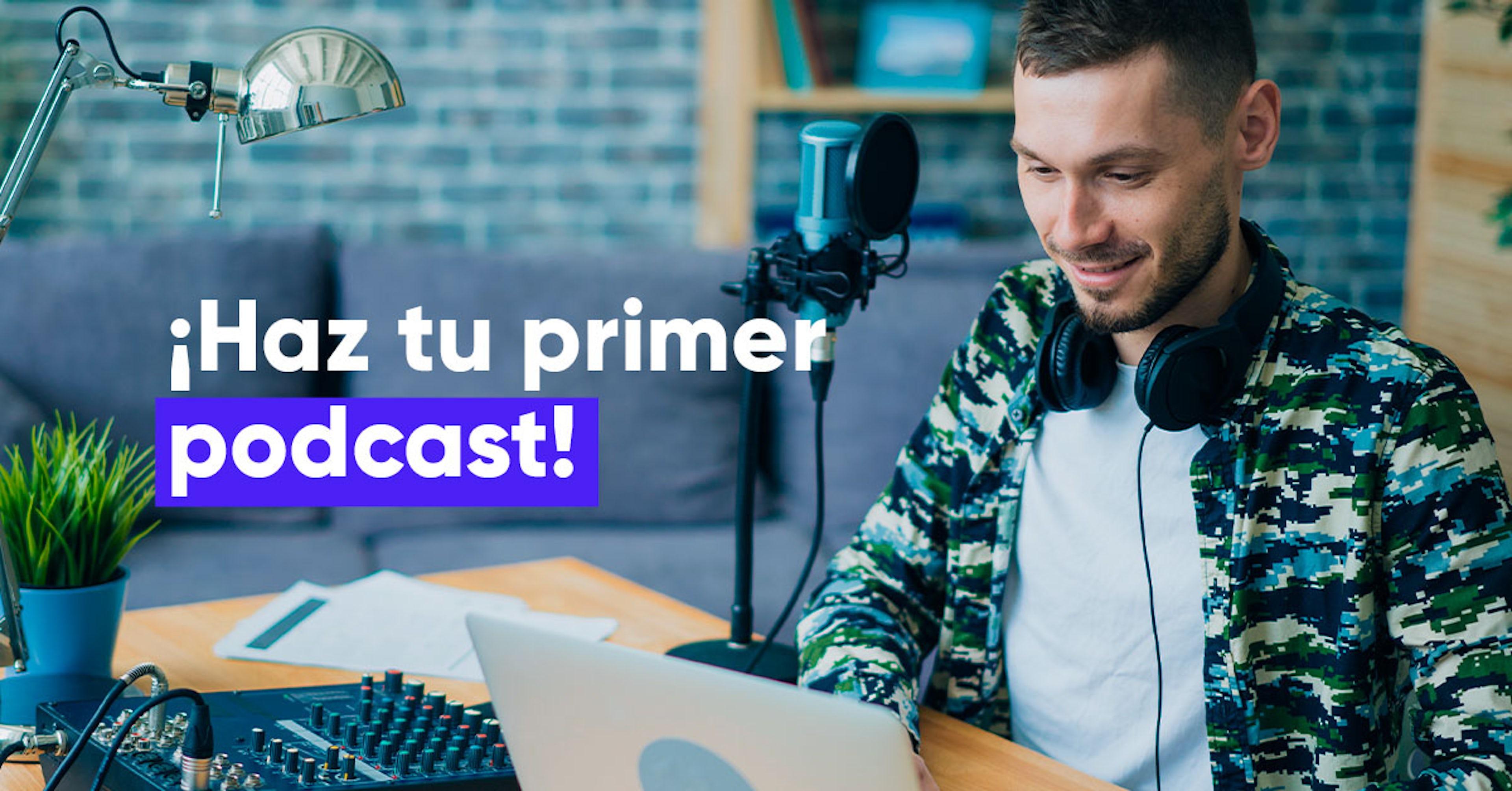 Qué es un podcast y cómo crear uno que todos quieran escuchar