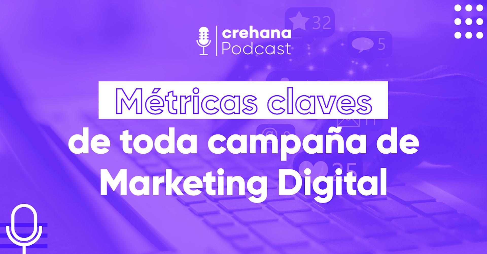 Crehana Podcast: Métricas de toda campaña de Marketing Digital