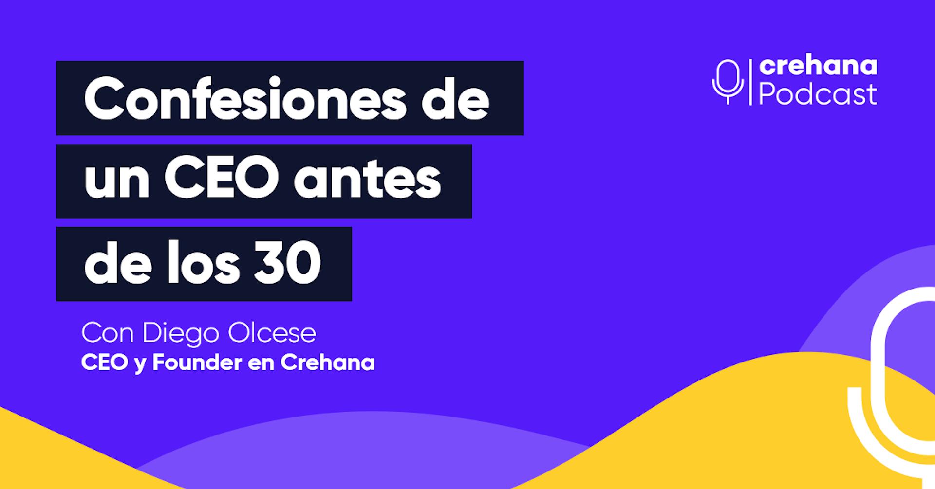Crehana Podcast: Confesiones de un CEO antes de los 30
