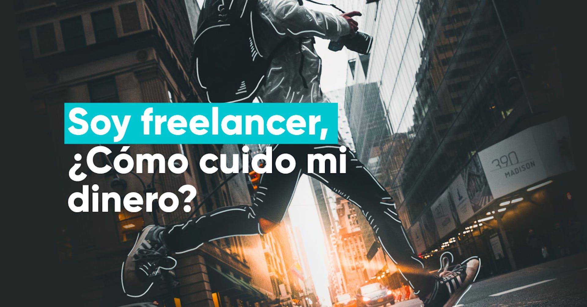 Soy freelancer, ¿cómo cuido mi dinero?